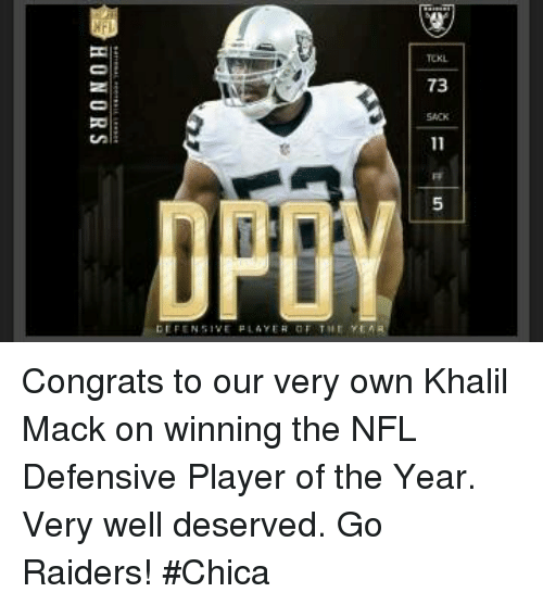 Memes, 🤖, and Congration: 73  恋  VE μLAYER THE YEAR  辜HONORS Congrats to our very own Khalil Mack on winning the NFL Defensive Player of the Year. Very well deserved.  Go Raiders! #Chica