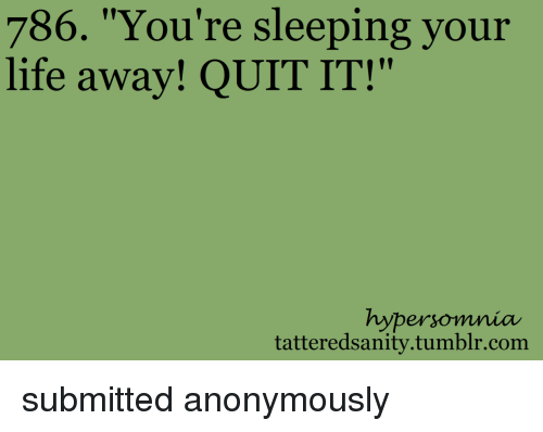 786 You're Sleeping Your Life Away! QUIT IT! Hypersomnia