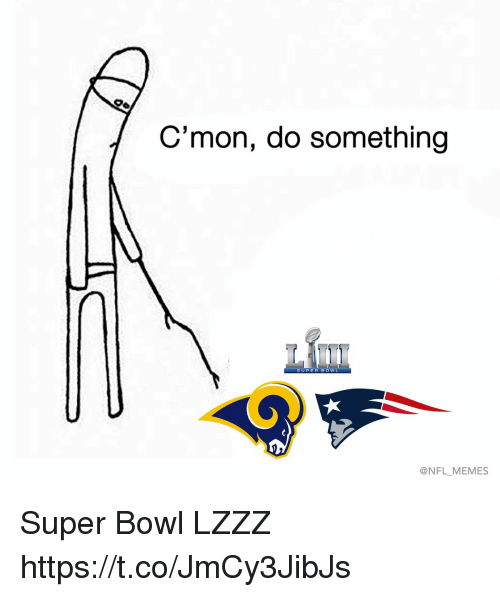 Football, Memes, and Nfl: 7C'mon, do something  SUPER BOWL  @NFL_MEMES Super Bowl LZZZ https://t.co/JmCy3JibJs
