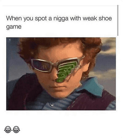 Clothes, Shoes, and Game: @nochill  When you spot a nigga with weak shoe game 😂😂