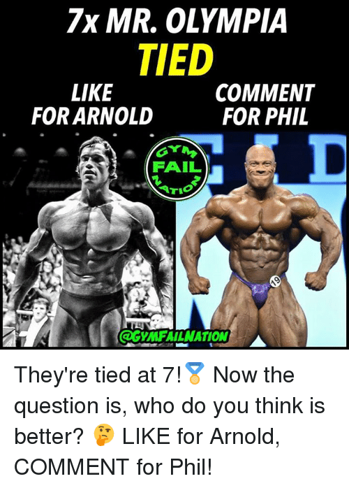 olympia: 7x MR, OLYMPIA  TIED  LIKE  FOR ARNOLD  COMMENT  FOR PHIL  FAIL  COGYMFAILNATION They're tied at 7!🏅 Now the question is, who do you think is better? 🤔 LIKE for Arnold, COMMENT for Phil!