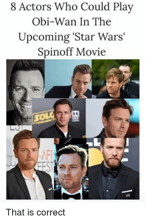 Funny, Star Wars, and Movie: 8 Actors Who Could Play  Obi-Wan In The  Upcoming 'Star Wars'  Spinoff Movie That is correct