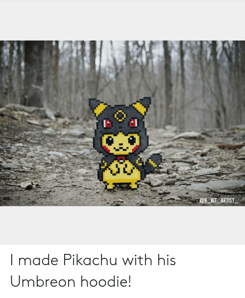 Pikachu, Artist, and Made: @8 BIT ARTIST I made Pikachu with his Umbreon hoodie!