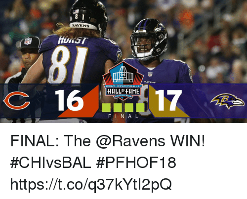 Football, Memes, and Ravens: 8 I  RAVENS  81  16  RAVENS  PRO FOOTBALL  17  HALLOF FAME  F I N A L FINAL: The @Ravens WIN! #CHIvsBAL  #PFHOF18 https://t.co/q37kYtI2pQ