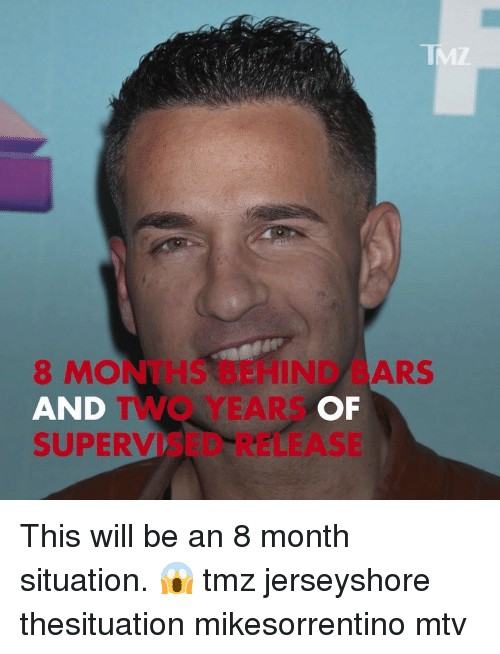 Memes, Mtv, and 🤖: 8 MONTHS BEHIND BARS  TWO YEARS  OF  SUPERVISED RELEASE This will be an 8 month situation. 😱 tmz jerseyshore thesituation mikesorrentino mtv