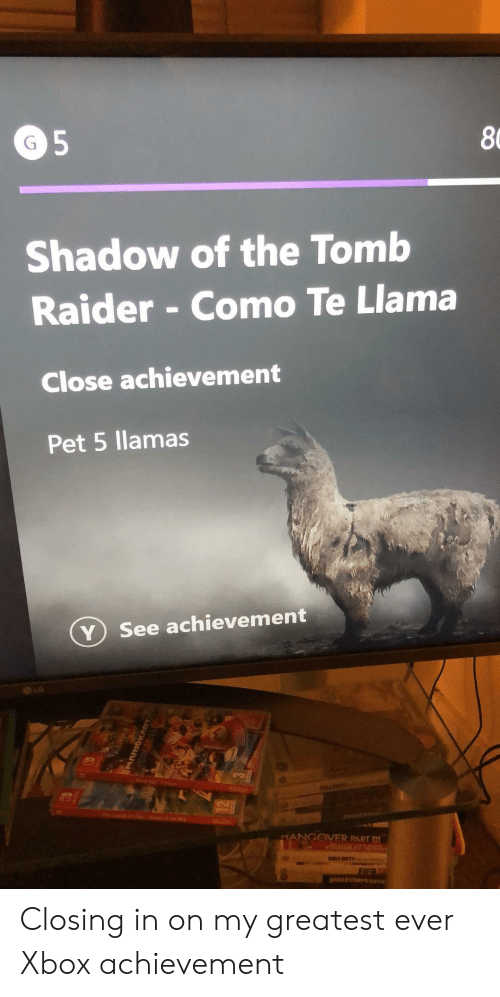 Raider: 8  Shadow of the Tomb  Raider - Como Te Llama  Close achievement  Pet 5 llamas  ⓥ see achievement  LG  NGOVER PART m Closing in on my greatest ever Xbox achievement