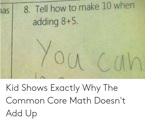 Common Core Math Meme: 8. Tell how to make 10 when  adding 8+5  Yor  ou Cah Kid Shows Exactly Why The Common Core Math Doesn't Add Up