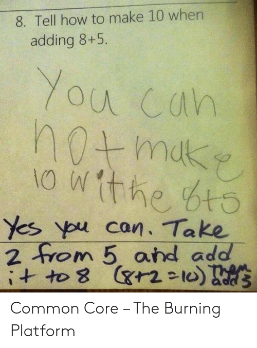 Common Core Math Meme: 8. Tell how to make 10 when  adding 8+5.  You cah  Yes pu can. Take  2 from 5 aihd add Common Core – The Burning Platform