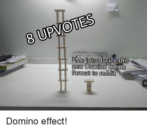 25 Best Memes About Domino Effect Domino Effect Memes