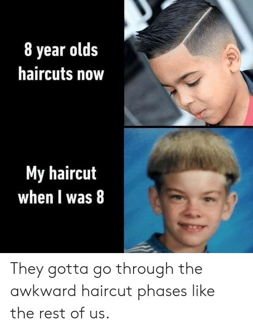 Dank, Haircut, and Awkward: 8 year olds  haircuts now  My haircut  when I was 8 They gotta go through the awkward haircut phases like the rest of us.