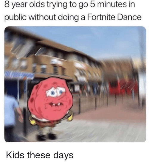 SpongeBob, Kids, and Dance: 8 year olds trying to go 5 minutes in  public without doing a Fortnite Dance  OP