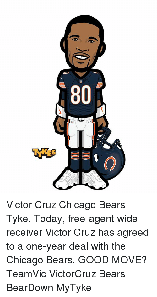 Chicago Bears: 80 Victor Cruz Chicago Bears Tyke. Today, free-agent wide receiver Victor Cruz has agreed to a one-year deal with the Chicago Bears. GOOD MOVE? TeamVic VictorCruz Bears BearDown MyTyke