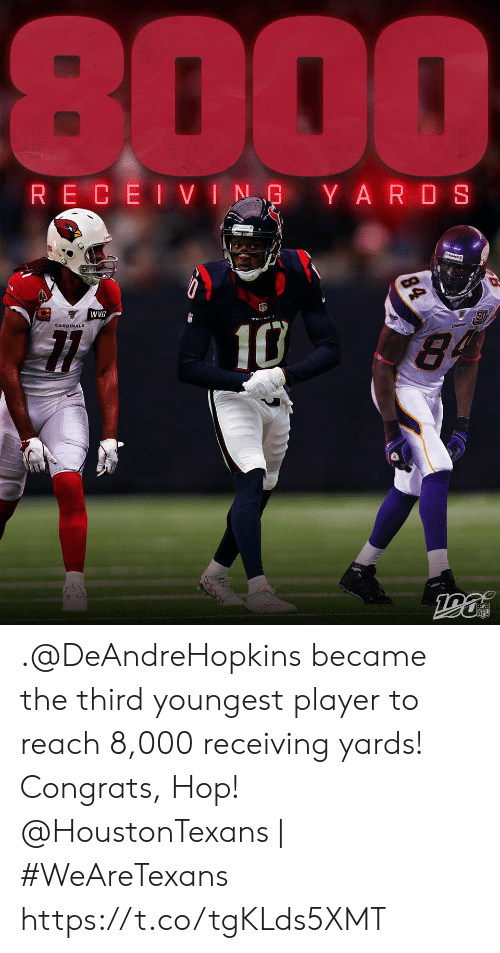 congrats: 8000  RECEIVING YARDS  WVB  10  84  84 .@DeAndreHopkins became the third youngest player to reach 8,000 receiving yards! Congrats, Hop!  @HoustonTexans | #WeAreTexans https://t.co/tgKLds5XMT