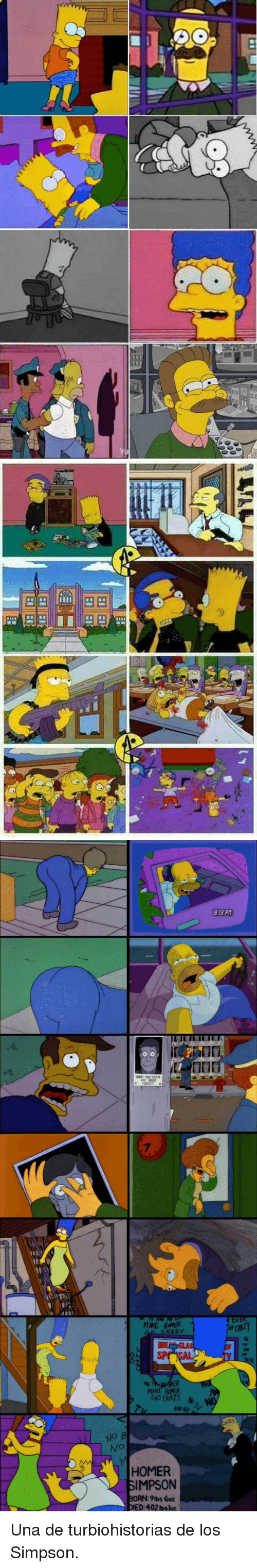 Crazy, Homer Simpson, and Homer: 813 P  7  IT  BEEK  MAKE HOMER  0 CRAZY  7v  SP  GOGRAZ  NO B  HOMER  SIMPSON  BORN:9ibs ooz  ED:402 lbs loz <p>Una de turbiohistorias de los Simpson.</p>