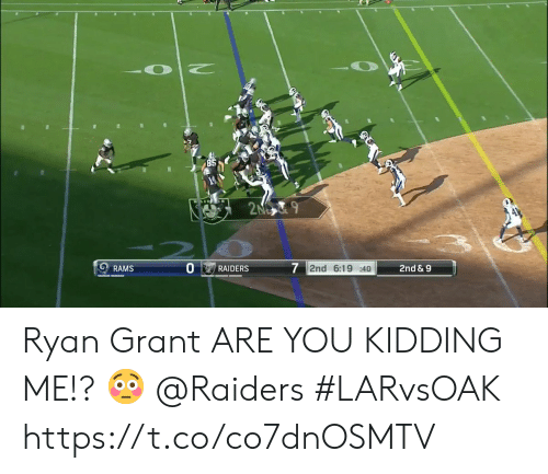 Memes, Raiders, and Rams: 85  2NO9  7 2nd 6:19 : 40  2nd & 9  RAMS  RAIDERS Ryan Grant ARE YOU KIDDING ME!? 😳  @Raiders  #LARvsOAK https://t.co/co7dnOSMTV