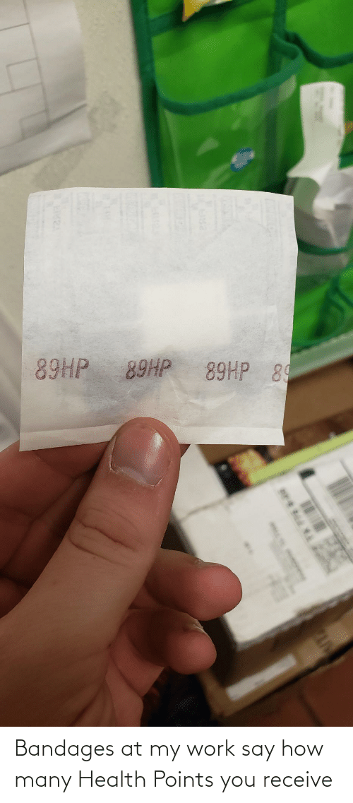Receive: 89HP 89  89HP  89HP Bandages at my work say how many Health Points you receive