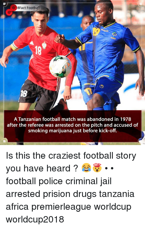 tanzania: 8Fact Football  18  18  A Tanzanian football match was abandoned in 1978  after the referee was arrested on the pitch and accused of  smoking marijuana just before kick-off. Is this the craziest football story you have heard ? 😂🤯 • • football police criminal jail arrested prision drugs tanzania africa premierleague worldcup worldcup2018