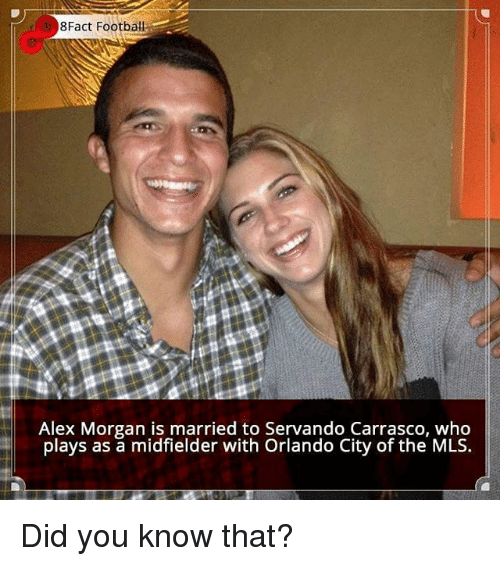 Football, Memes, and Alex Morgan: 8Fact Football  Alex Morgan is married to Servando Carrasco, who  plays as a midfielder with Orlando City of the MLS. Did you know that?