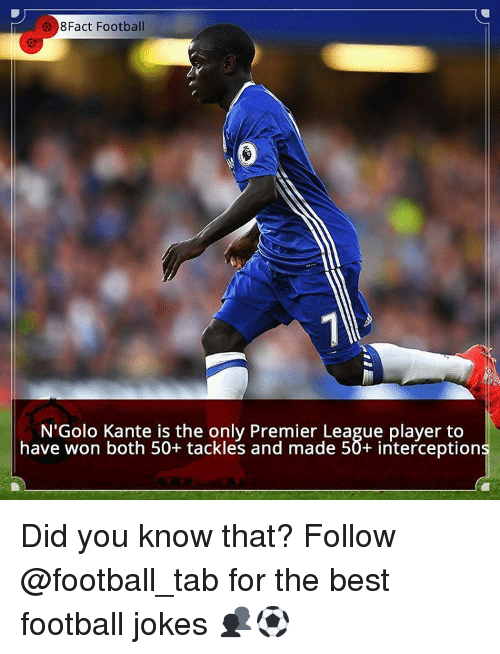 Intercepted: 8Fact Football  N'Golo Kante is the only Premier League player to  have won both 50+ tackles and made 50+ interceptions Did you know that? Follow @football_tab for the best football jokes 👥⚽️