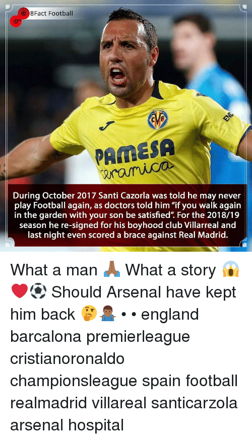 """8Fact: 8Fact Football  PAMESA  During October 2017 Santi Cazorla was told he may never  play Football again, as doctors told him """"if you walk again  in the garden with your son be satisfied"""". For the 2018/19  season he re-signed for his boyhood club Villarreal and  last night even scored a brace against Real Madrid. What a man 🙏🏾 What a story 😱❤️⚽️ Should Arsenal have kept him back 🤔🤷🏾♂️ • • england barcalona premierleague cristianoronaldo championsleague spain football realmadrid villareal santicarzola arsenal hospital"""