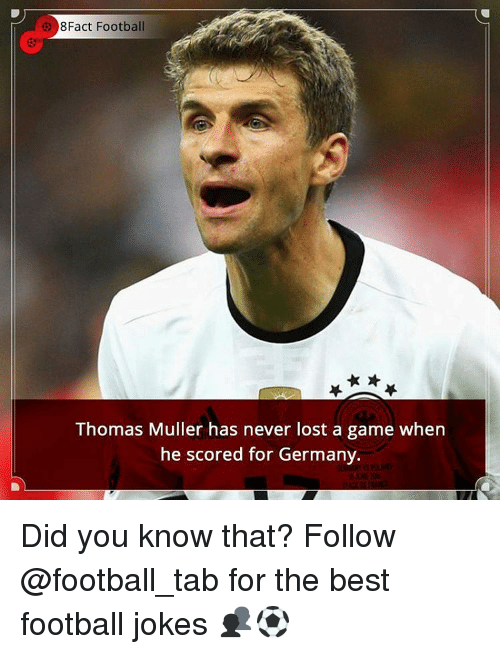 Mullered: 8Fact Football  Thomas Muller has never lost a game when  he scored for Germany. Did you know that? Follow @football_tab for the best football jokes 👥⚽️