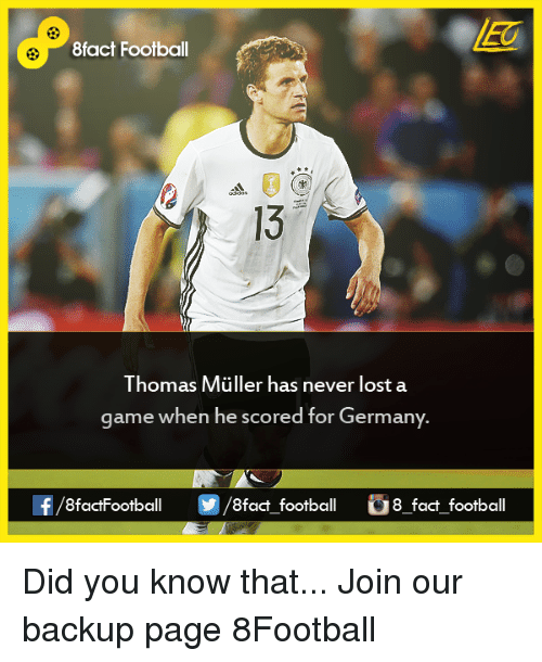 thomas muller: 8fact Football  Thomas Muller has never lost a  game when he scored for Germany  8factFootball  8fact football  8 fact football Did you know that...  Join our backup page 8Football