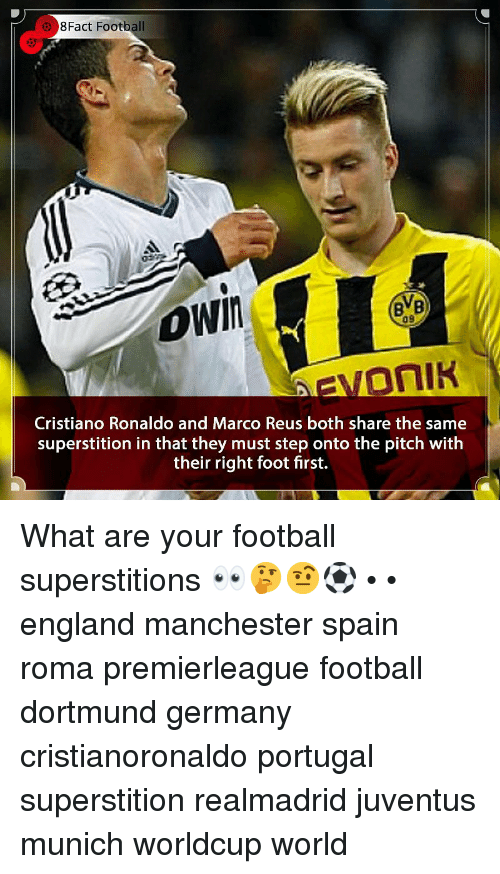 Cristiano Ronaldo, England, and Football: 8Fact Football  Vi  09  AEVOnIK  Cristiano Ronaldo and Marco Reus both share the same  superstition in that they must step onto the pitch with  their right foot first. What are your football superstitions 👀🤔🤨⚽️ • • england manchester spain roma premierleague football dortmund germany cristianoronaldo portugal superstition realmadrid juventus munich worldcup world