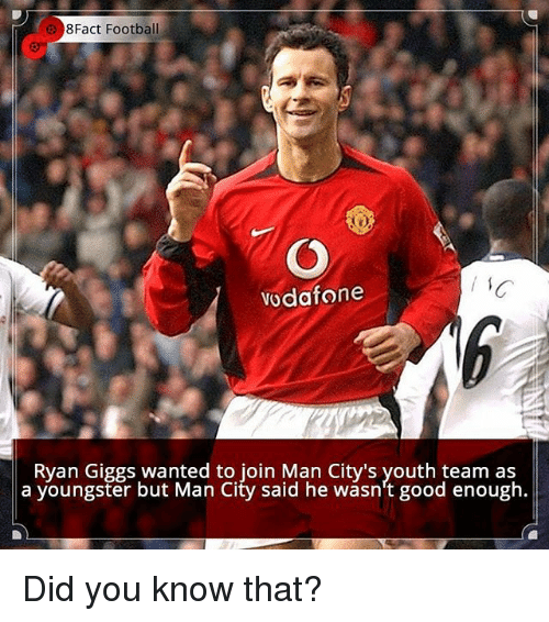 Giggs: 8Fact Football  Vodafone  Ryan Giggs wanted to join Man City's youth team as  a youngster City said he good enough. Did you know that?
