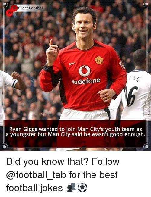 ryan giggs: 8Fact Football  Vodafone  Ryan Giggs wanted to join Man City's youth team as  a youngster but Man City said he wasn't good enough. Did you know that? Follow @football_tab for the best football jokes 👥⚽️