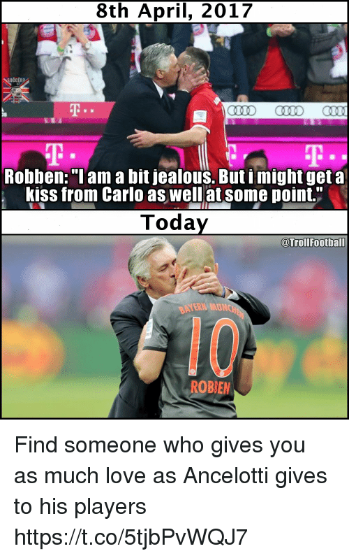 """ancelotti: 8th April, 2017  SOCCER  Robben: """"I am a bit jealous. But i might get a  kiss from Carlo as well at some point.""""  Today  @Troll Football  ROBBEN Find someone who gives you as much love as Ancelotti gives to his players https://t.co/5tjbPvWQJ7"""