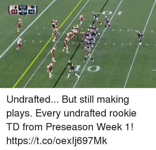 Memes, 🤖, and Still: 9:10  4TH  1713  10 Undrafted... But still making plays.  Every undrafted rookie TD from Preseason Week 1! https://t.co/oexIj697Mk