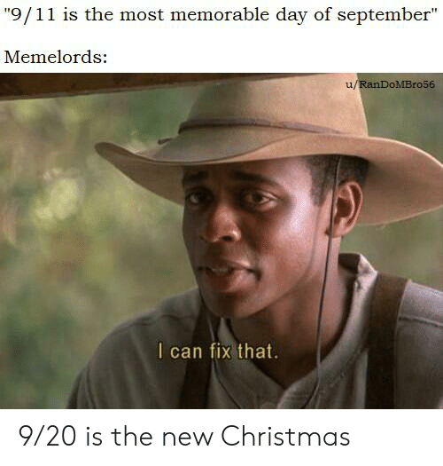 """9/11, Christmas, and Dank Memes: """"9/11 is the most memorable day of september""""  Memelords:  u/RanDoMBro56  I can fix that. 9/20 is the new Christmas"""