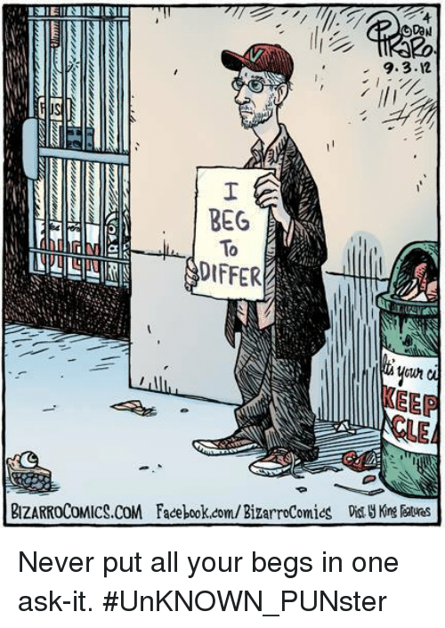 Facebook, Memes, and facebook.com: 9.3.12  ti |  BEG  To  DIFFER  out  REEP  CtE  BIZARROCOMICS.COM Facebook.com/BizarroComics Dist' King Ratures Never put all your begs in one ask-it.  #UnKNOWN_PUNster