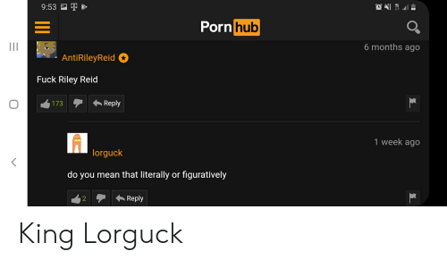 figuratively: 9:53  Pornhub  II  6 months ago  AntiRileyReid  Fuck Riley Reid  Reply  173  1 week ago  lorguck  do you mean that literally or figuratively  Reply  2 King Lorguck