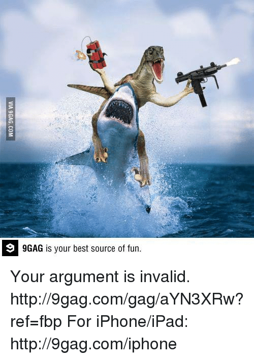 9gag, Dank, and Ipad: 9 GAG is your best source of fun. Your argument is invalid.