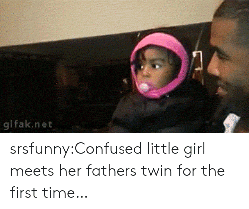 Confused Little Girl: 9  gifak.net srsfunny:Confused little girl meets her fathers twin for the first time…