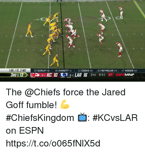 gurley: 9  IRB, I TE, 3 WR  30 GURLEY RB81 EVERETT TE  12  COOKS WR 83 REYNOLDS WR 17 WOODS WR The @Chiefs force the Jared Goff fumble! 💪 #ChiefsKingdom  📺: #KCvsLAR on ESPN https://t.co/o065fNlX5d