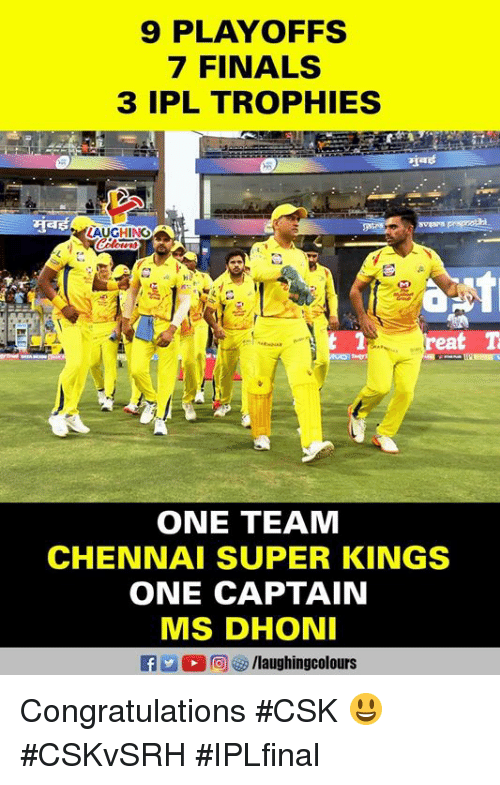 Finals, Congratulations, and Indianpeoplefacebook: 9 PLAYOFFS  7 FINALS  3 IPL TROPHIES  LAUGHING  reat T  ONE TEAM  CHENNAI SUPER KINGS  ONE CAPTAIN  MS DHON Congratulations #CSK 😃 #CSKvSRH #IPLfinal