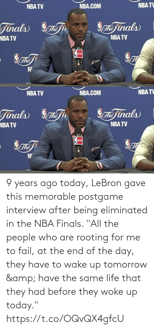 """Gave: 9 years ago today, LeBron gave this memorable postgame interview after being eliminated in the NBA Finals.   """"All the people who are rooting for me to fail, at the end of the day, they have to wake up tomorrow & have the same life that they had before they woke up today."""" https://t.co/OQvQX4gfcU"""