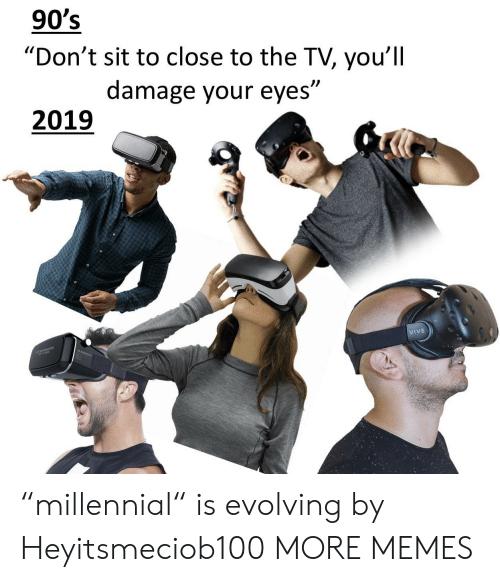 """Dank, Memes, and Target: 90's  """"Don't sit to close to the TV, you'll  damage your eyes""""  )l  2019  IVE """"millennial"""" is evolving by Heyitsmeciob100 MORE MEMES"""