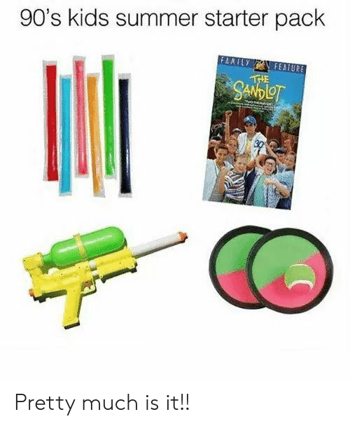Summer, Kids, and Starter Pack: 90's kids summer starter pack  AATUY  FEATURE  THE  от  0 Pretty much is it!!