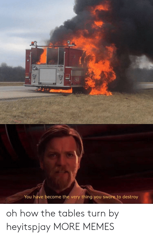 Dank, Memes, and Target: 91  You have become the very thing you swore to destroy oh how the tables turn by heyitspjay MORE MEMES