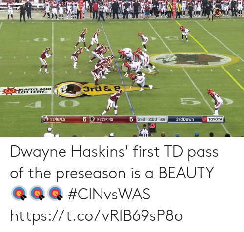 Maryland: 96  3rd & 8  MARYLAND  LOTTERY  6  6 2nd 2:00 :09  TOYOTA  3rd Down  BENGALS  REDSKINS  98 Dwayne Haskins' first TD pass of the preseason is a BEAUTY 🎯🎯🎯  #CINvsWAS https://t.co/vRlB69sP8o