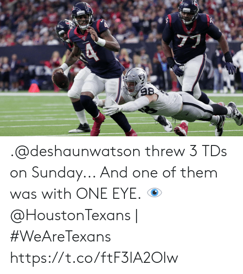 Memes, Sunday, and 🤖: 98 .@deshaunwatson threw 3 TDs on Sunday...   And one of them was with ONE EYE. 👁️  @HoustonTexans | #WeAreTexans https://t.co/ftF3lA2Olw