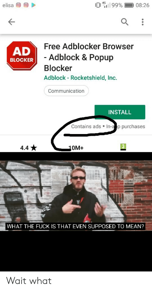 a&p: 99%  4G  elisa  08:26  Free Adblocker Browser  AD  - Adblock & Popup  BLOCKER  Blocker  Adblock - Rocketshield, Inc.  Communication  INSTALL  Contains ads In-a p purchases  3  4.4  10M+  WHAT THE FUCK IS THAT EVEN SUPPOSED TO MEAN? Wait what