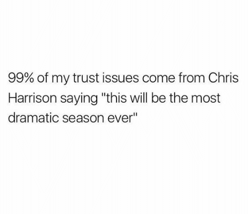 """dramatic: 99% of my trust issues come from Chris  Harrison saying """"this will be the most  dramatic season ever"""""""