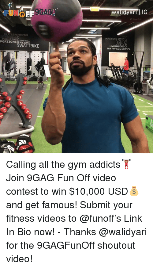 9gag, Gym, and Memes: 9GA  waludyarrl IG  PILATES REFORMER  MASTERS SWIM  6D  ASSAULT BIKE KUB WALL  PORT ZONE  SMYzONE  WATTBIKE  UNPLUGGED  RIP, ROPES&STRAPS Calling all the gym addicts🏋🏽♀️Join 9GAG Fun Off video contest to win $10,000 USD💰and get famous! Submit your fitness videos to @funoff's Link In Bio now! - Thanks @walidyari for the 9GAGFunOff shoutout video!