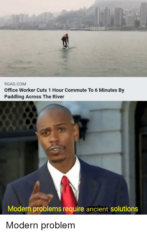 9gag, Office, and Ancient: 9GAG.COM  Office Worker Cuts 1 Hour Commute To 6 Minutes By  Paddling Across The River  Modern problems require ancient solutions Modern problem