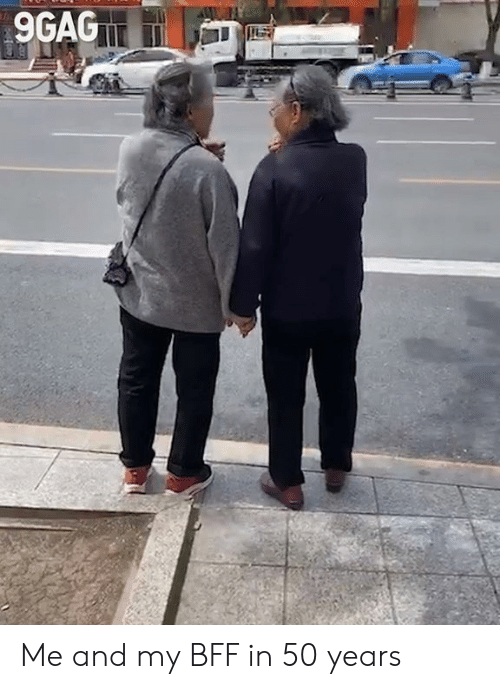 9gag, Dank, and 🤖: 9GAG Me and my BFF in 50 years