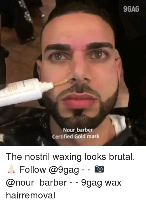 9gag, Barber, and Memes: 9GAG  Nour barber  Certified Gold mask The nostril waxing looks brutal.👃🏻 Follow @9gag - - 📷@nour_barber - - 9gag wax hairremoval
